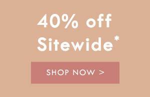40% off Sitewide. Shop now.