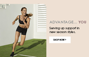 Advantage... you. Serving up support in new season styles. Shop now.